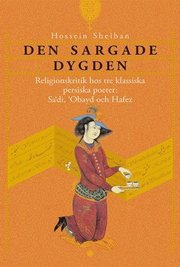 Den sargade dygden : religionskritik hos tre klassiska persiska poeter: Sadi Obayd och Hafez
