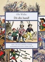 Dö din Hund! : krig lek och läsning i svensk barnboksutgivning under 200 år