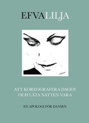 Att koreografera dagen och låta natten vara : en apologi för dansen