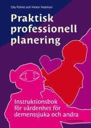 Praktisk professionell planering : instruktionsbok för vårdenhet för demenssjuka och andra