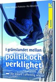 I gränslandet mellan politik och verklighet : för ledare i offentlig sektor