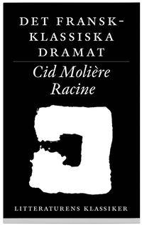 Litteraturens klassiker. Det fransk-klassiska dramat : Corneille, Moli�re, Racine (h�ftad)