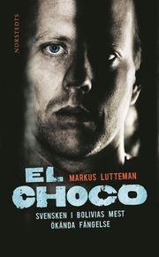 El Choco : svensken i Bolivias mest ökända fängelse (pocket)