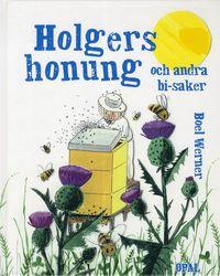 Holgers honung och andra bi-saker (inbunden)