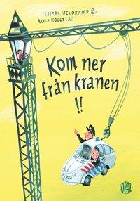 Kom ner från kranen!/ Tjibbe Veldkamp & Alice Hoogstad ; Översatt av Anna Rosenqvist