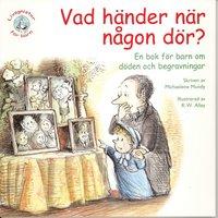 Vad h�nder n�r n�gon d�r? : en bok f�r barn om d�den och begravningar (h�ftad)