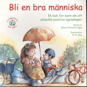 Bli en bra människa! : en bok för barn om att utveckla positiva egenskaper