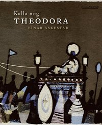 Kalla mig Theodora (inbunden)