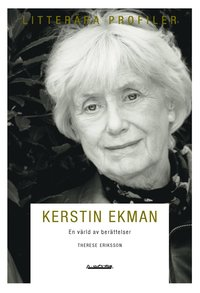 Kerstin Ekman : en v�rld av ber�ttelser (inbunden)