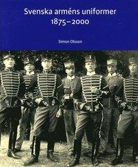 Svenska arm�ns uniformer 1875-2000 (h�ftad)