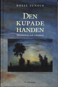Den kupade handen : historien om m�nniskan och tekniken (inbunden)