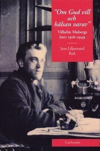 Om Gud vill och h�lsan varar : Vilhelm Mobergs brev 1918-1949 (inbunden)