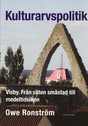 Kulturarvspolitik : Visby : från sliten småstad till medeltidsikon