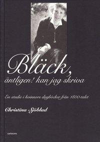 Bl�ck, �ntligen! kan jag skriva : en studie i kvinnors dagb�cker fr�n 1800-talet (inbunden)
