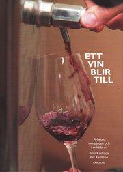 Ett vin blir till : arbetet i ving�rden och i vink�llaren (inbunden)