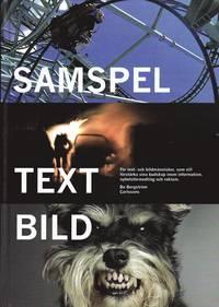 Samspel text bild : f�r text- och bildm�nniskor, som vill f�rst�rka sina budskap inom information, nyhetsf�rmedling och reklam (inbunden)