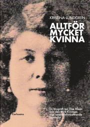 Alltf�r mycket kvinna : en biografi om Else Kleen och den nya kvinnan som samh�llsf�rb�ttrande journalist (inbunden)