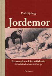 Jordemor barnmorska och barnaföderska : barnafödandets historia i Sverige