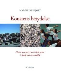 Konstens betydelse : om konstarterna och litteraturen i skola och samh�lle (inbunden)