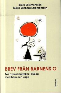 Brev fr�n barnens O : tv� psykoanalytiker i dialog med barn och unga (inbunden)