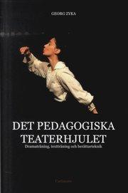 Det pedagogiska teaterhjulet : dramaträning textträning och berättarteknik
