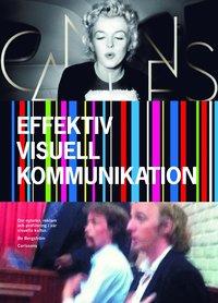 Effektiv visuell kommunikation : om nyheter, reklam och profilering i v�r v�r visuella kultur (inbunden)