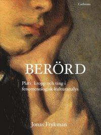 Ber�rd : plats, kropp och ting i fenomemologisk kulturanalys (inbunden)