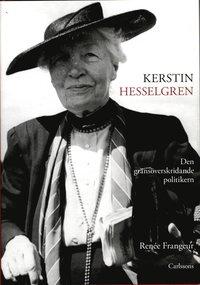 Kerstin Hesselgren : den gr�ns�veskridande politikern : en biografi (inbunden)