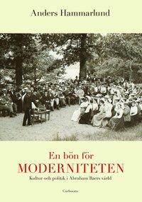 En b�n f�r moderniteten : kultur och politik i Abraham Baers v�rld (inbunden)
