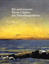 Ett med naturen : Bruno Liljefors och Naturfotograferna (inbunden)