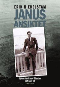 Janusansiktet : ber�ttelsen om diplomaten Harald Edelstams liv och tid (inbunden)