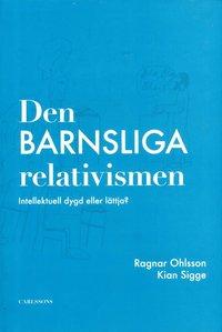 Den barnsliga relativismen : intellektuell dygd eller l�ttja? (h�ftad)