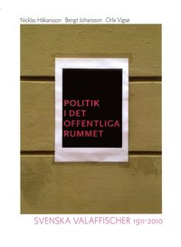 Politik i det offentliga rummet : svenska valaffischer 1911-2010 (inbunden)