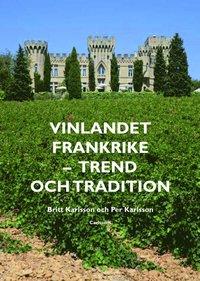 Vinlandet Frankrike : trend och tradition (inbunden)