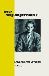Lever Stig Dagerman? : en presentation f�r v�r tid (inbunden)