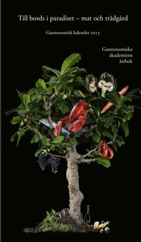 Gastronomisk kalender 2015. Till bords i paradiset : mat och tr�dg�rd (inbunden)