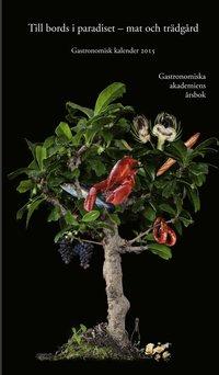 Gastronomisk kalender : Gastronomiska akademins �rsbok. 2015 (inbunden)