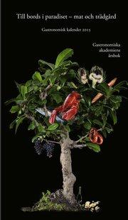 Gastronomisk kalender 2015. Till bords i paradiset : mat och trädgård