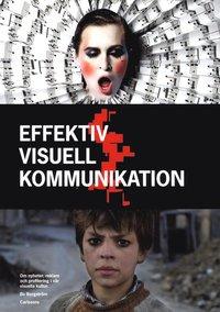 Effektiv visuell kommunikation : Om nyheter, reklam och profilering i v�r v (inbunden)