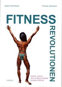 Fitnessrevolutionen : kropp, h�lsa och gymkulturens globalisering (h�ftad)
