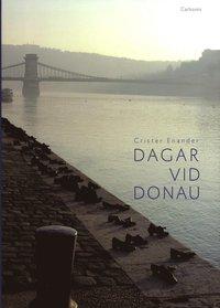 Dagar vid Donau : f�rfattare n�ra Europas hj�rta (inbunden)