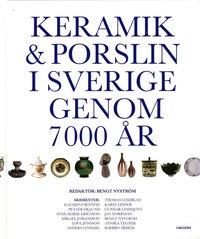Keramik & porslin i Sverige genom 7000 år : från trattbägare till fri keramik (inbunden)