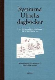 Systrarna Ulrichs dagböcker från Stockholms slott Djurgården och landsorten 1830-1855 : urval översättning och kommentarer