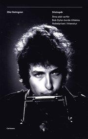 Stickspår : åtta skäl varför Bob Dylan borde tilldelas Nobelpriset i litteratur