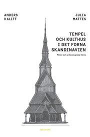 Tempel och kulthus i det forna skandinavien : myter och arkeologiska fakta