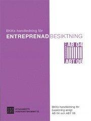 Entreprenadbesiktning. BKKs handledning för besiktning enligt AB 04 och ABT 06