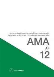 AMA AF 12 : administrativa föreskrifter med råd och anvisningar för byggnads- anläggnings- och installationsentreprenader