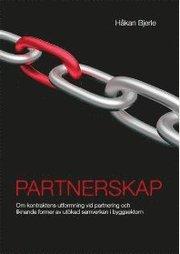 Partnerskap : om kontraktens utformning vid partnering och liknande former av utökad samverkan i byggsektorn