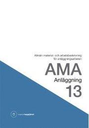 AMA Anläggning 13. Allmän material- och arbetsbeskrivning för anläggningsarbeten