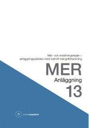 MER Anläggning 13. Mät- och ersättningsregler – anläggningsarbeten med mall till mängdförteckning